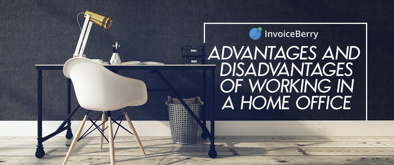 These are the advantages and disadvantages of working at a home based office