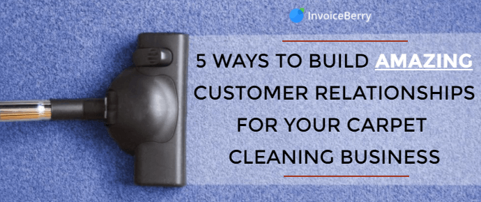 Check out the 5 best ways for you to build amazing relationships for your carpet cleaning business