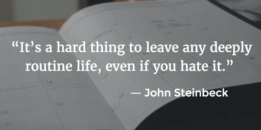 Quote about routine: It's a hard thing to leave any deeply routine life, even if you hate it