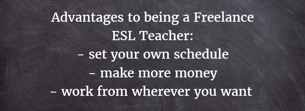 There are many advantages to becoming a freelance ESL teacher