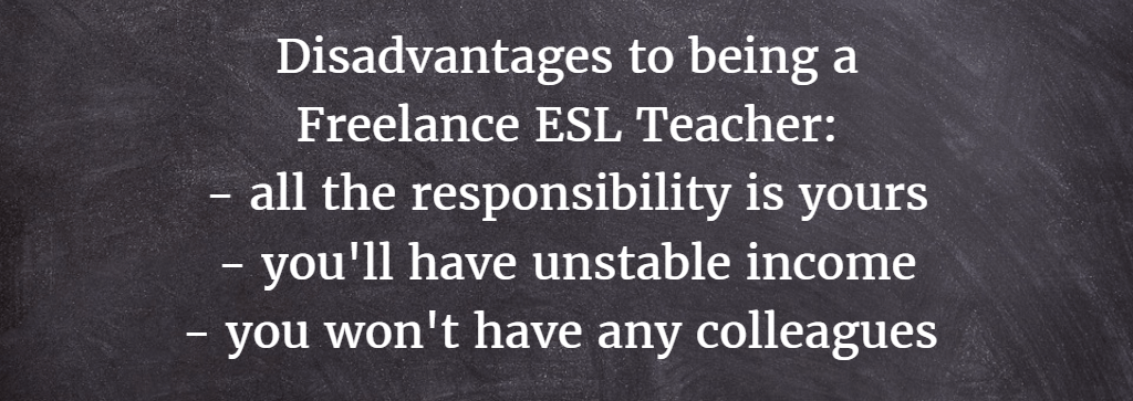 There are also some disadvantages to becoming a freelance ESL teacher