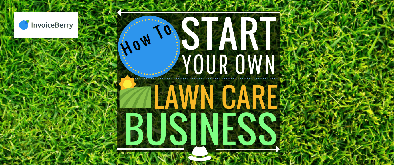 Check out InvoiceBerry's guide on how to start and succeed in your lawn care business