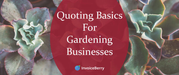 These are the most important quoting basics for your gardening business