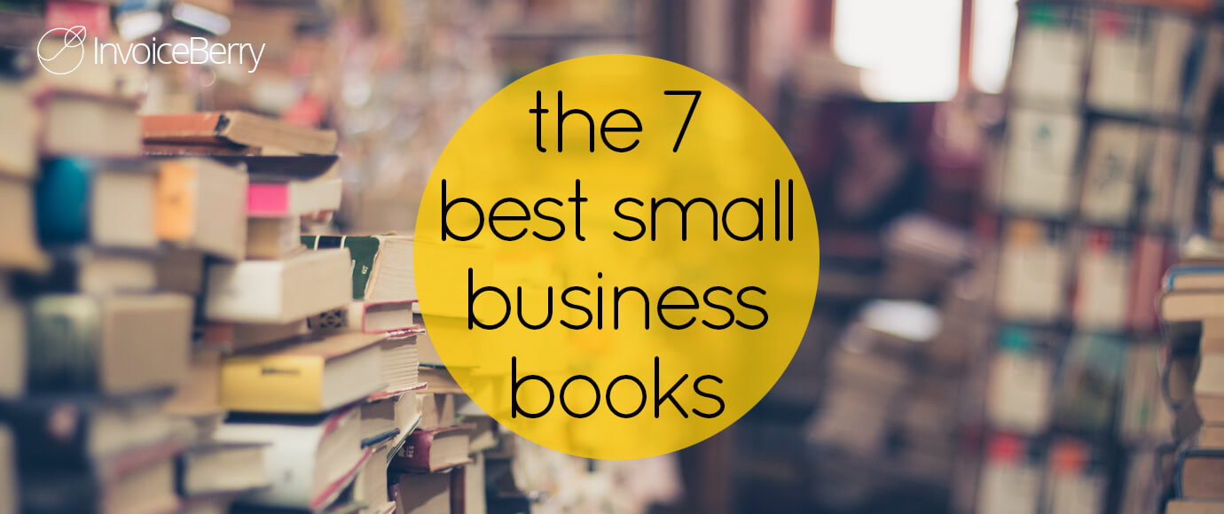 These are the 7 best books out there to help you start and succeed in your small business