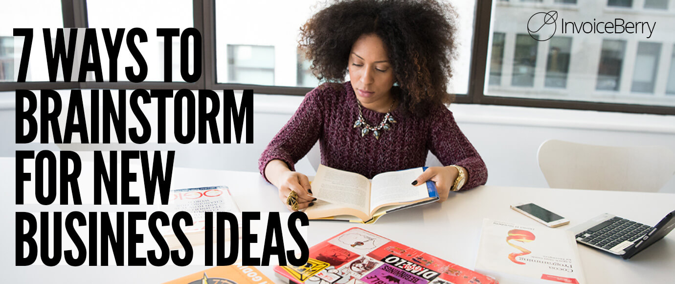 These are the 7 best ways you can begin to brainstorm for your new business ideas