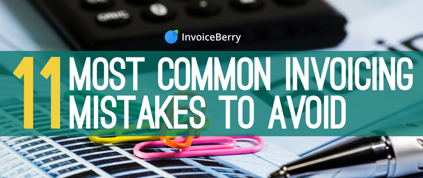 These are the 11 most common invoicing mistakes small businesses and freelancers make