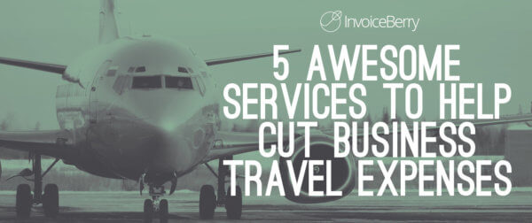 These are the 5 best services business can use to cut down on their business travel expenses