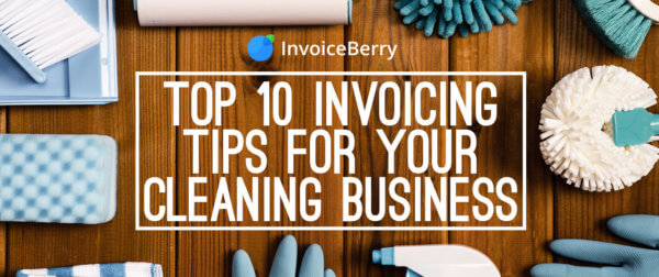 These are the 10 best invoicing tips to help your cleaning business succeed