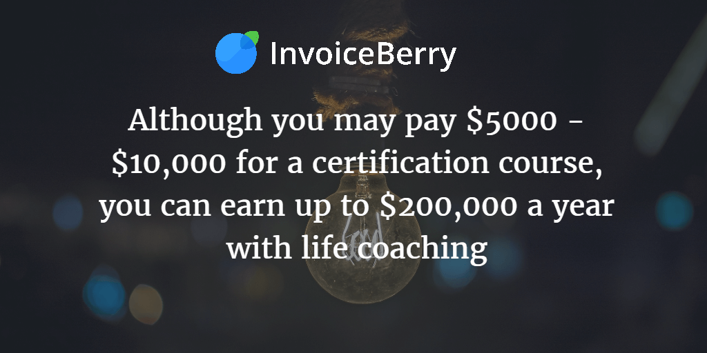 Life coaching may seem expensive, but their earning potential is well worth the expense