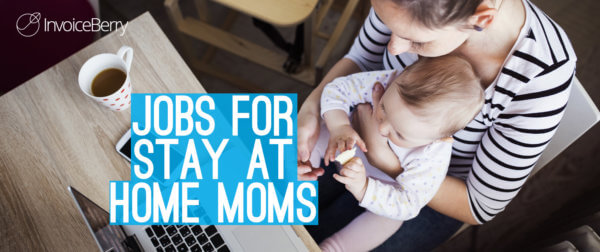 Find out everything you need to know about stay at home mom jobs