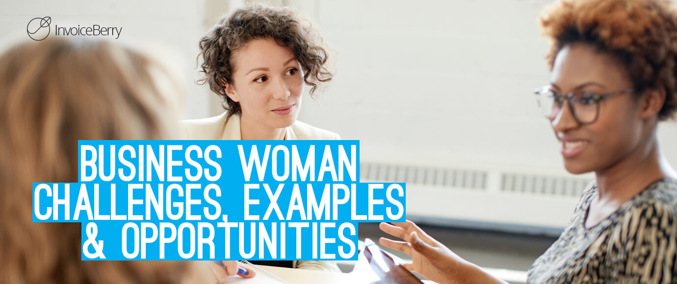 These are the most important challenges, examples and opportunities for every business woman today