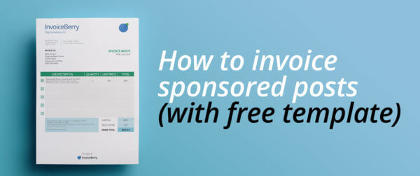 Find out the best ways to invoice your sponsored posts (and get a free customizable invoice template)
