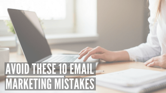 Avoid These 10 Email Marketing Mistakes