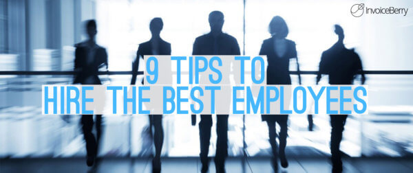 9 tips on how to hire the best employees for the job