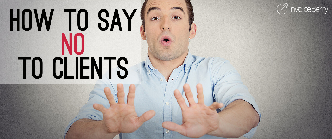 """Freelancers need to learn how to say """"no"""" to their clients."""