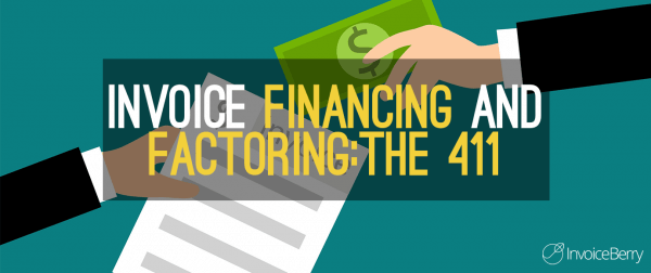 Invoice Financing and Invoice Factoring