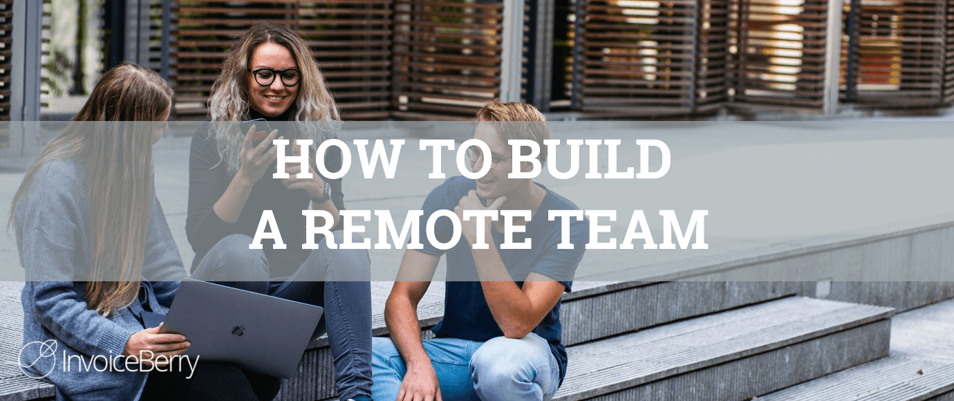 This is how to effectively build a remote team.