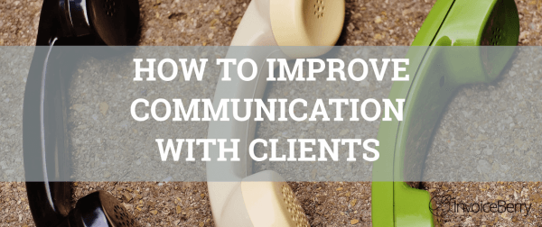 How to improve communication with clients quickly.